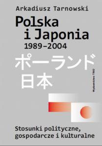 Arkadiusz Tarnowski – Polska iJaponia 1989-2004, Stosunki polityczne, gospodarcze ikulturalne.